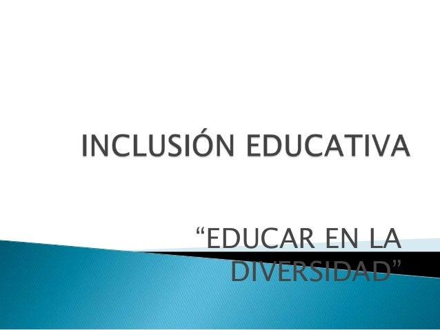 """""""EDUCAR EN LA  DIVERSIDAD"""""""