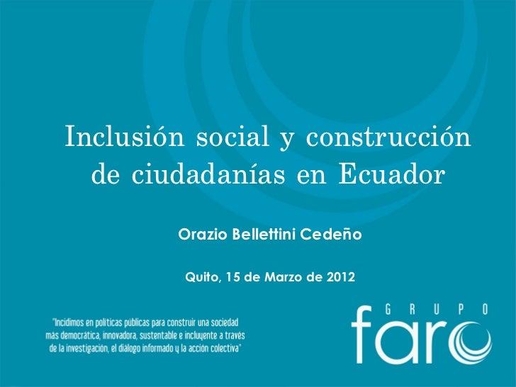 Inclusión social y construcción  de ciudadanías en Ecuador        Orazio Bellettini Cedeño         Quito, 15 de Marzo de 2...
