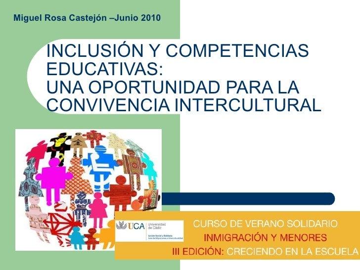 INCLUSIÓN Y COMPETENCIAS EDUCATIVAS: UNA OPORTUNIDAD PARA LA CONVIVENCIA INTERCULTURAL Miguel Rosa Castejón –Junio 2010