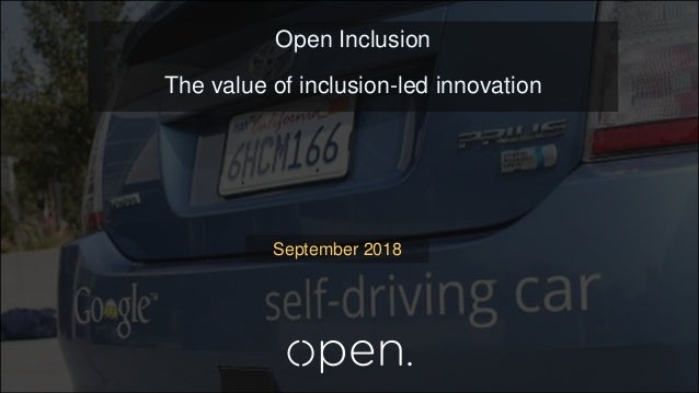 September 2018 Open Inclusion The value of inclusion-led innovation