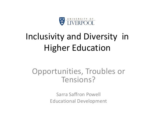 Inclusivity and Diversity in Higher Education Opportunities, Troubles or Tensions? Sarra Saffron Powell Educational Develo...