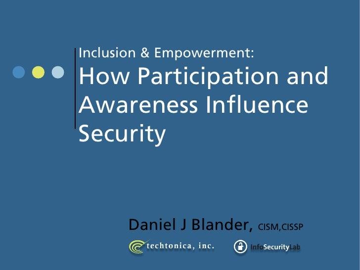 Inclusion & Empowerment: How Participation and Awareness Influence Security         Daniel J Blander, CISM,CISSP