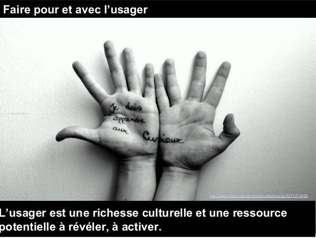 http://www.flickr.com/photos/drunkprincess/2271274458 Faire pour et avec l'usager L'usager est une richesse culturelle et ...
