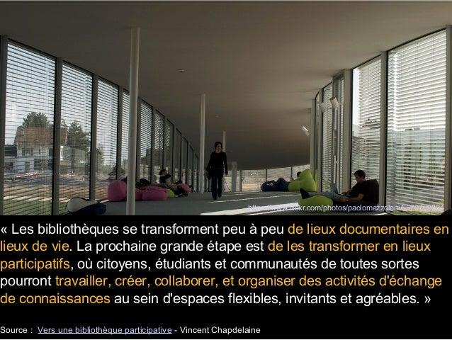 « Les bibliothèques se transforment peu à peu de lieux documentaires en lieux de vie. La prochaine grande étape est de les...