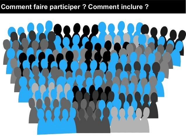 Comment faire participer ? Comment inclure ?