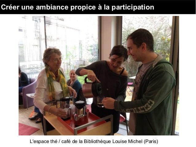Créer une ambiance propice à la participation L'espace thé / café de la Bibliothèque Louise Michel (Paris)