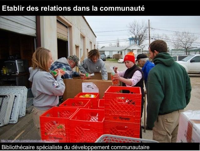 Bibliothécaire spécialiste du développement communautaire http://www.flickr.com/photos/ccstb/4417690366 Etablir des relati...