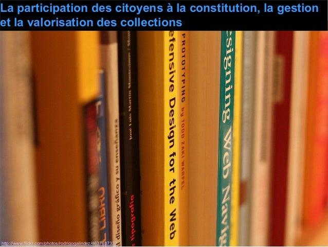 http://www.flickr.com/photos/rodrigogalindez/4637637337 La participation des citoyens à la constitution, la gestion et la ...