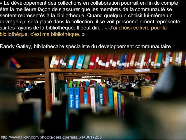 http://www.flickr.com/photos/geraldpereira/6140017255 « Le développement des collections en collaboration pourrait en fin ...