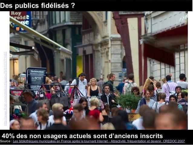 Des publics fidélisés ?http://www.flickr.com/photos/zigazou76/6103771485 40% des non usagers actuels sont d'anciens inscri...