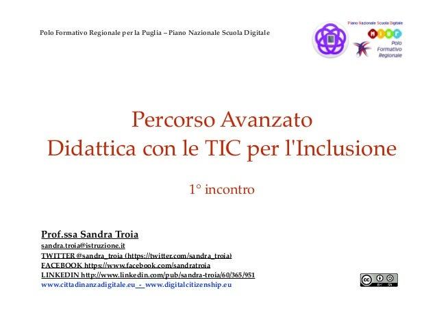 Percorso Avanzato Didattica con le TIC per l'Inclusione 1° incontro Prof.ssa Sandra Troia sandra.troia@istruzione.it TWITT...