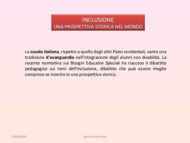 La scuola italiana, rispetto a quella degli altri Paesi occidentali, vanta una tradizione d'avanguardia nell'integrazione ...