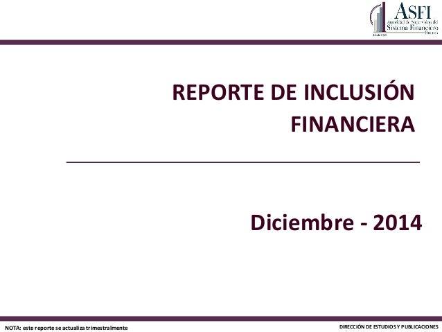 REPORTE DE INCLUSIÓN FINANCIERA DIRECCIÓN DE ESTUDIOS Y PUBLICACIONESNOTA: este reporte se actualiza trimestralmente Dicie...