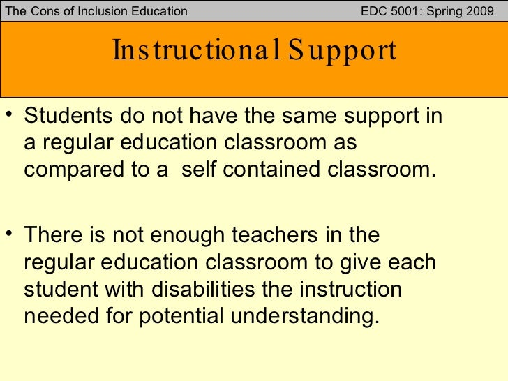 inclusion education and support Although support for inclusion of children with disabilities in regular education gains momentum, research lags behind unfortunately, we do not have research that has directly addressed this issue, john mcdonnell, phd, told education world.