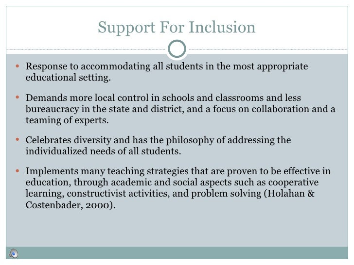 the pros and cons of inclusion I found a really informative website that included the background on inclusion classes, the pros and cons of the issue, educational support, and.