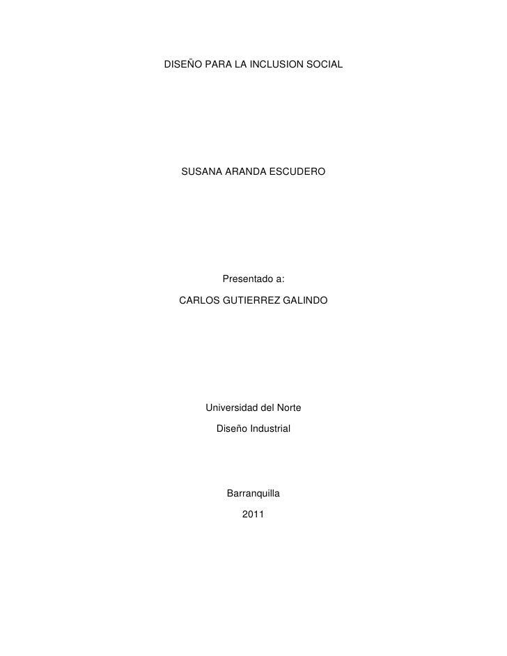 DISEÑO PARA LA INCLUSION SOCIAL   SUSANA ARANDA ESCUDERO          Presentado a:  CARLOS GUTIERREZ GALINDO       Universida...