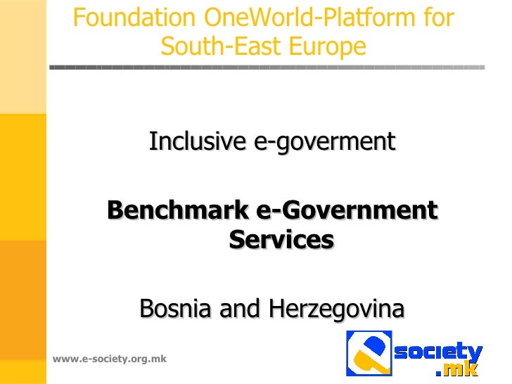Foundation OneWorld-Platform for South-East Europe Inclusive e-goverment Benchmark e-Government Services Bosnia and Herzeg...