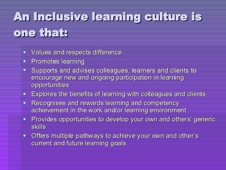 An Inclusive learning culture is one that: <ul><li>Values and respects difference </li></ul><ul><li>Promotes learning </li...