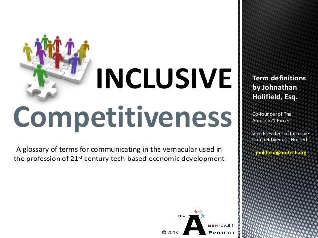 INCLUSIVE Competitiveness © 2013 A glossary of terms for communicating in the vernacular used in the profession of 21st ce...