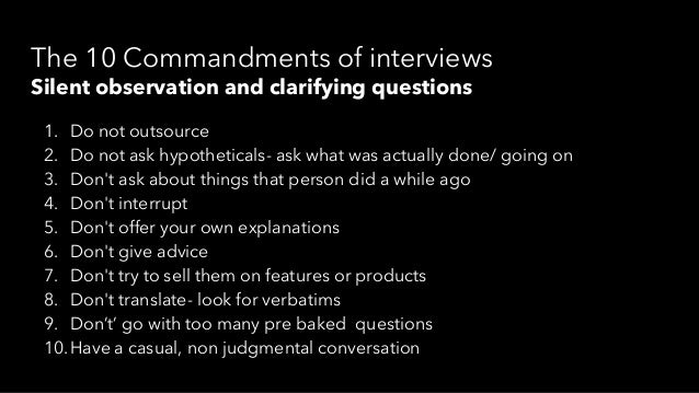 Post the interview- Insight Mining ● Debrief: ○ Share verbatims ○ Look for patterns. ○ –What was unexpected…or didn't quit...