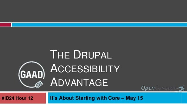 THE DRUPAL ACCESSIBILITY ADVANTAGE It's About Starting with Core – May 15#ID24 Hour 12