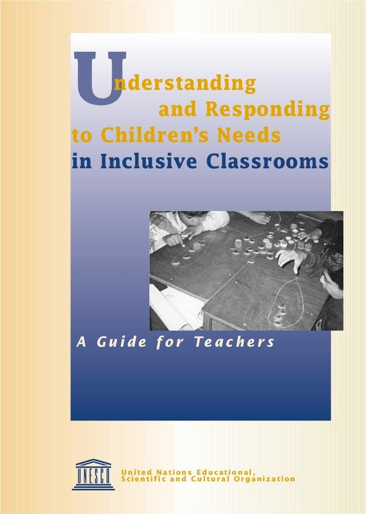 U   nderstanding        and Respondingto Children's Needsin Inclusive ClassroomsA G u i d e f o r Te a c h e r s       Uni...