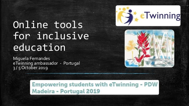 Online tools for inclusive education Miguela Fernandes eTwinning ambassador - Portugal 3 / 5 October 2019