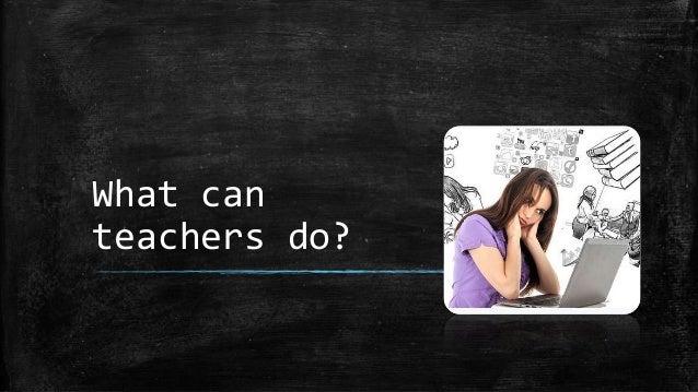 What can teachers do?