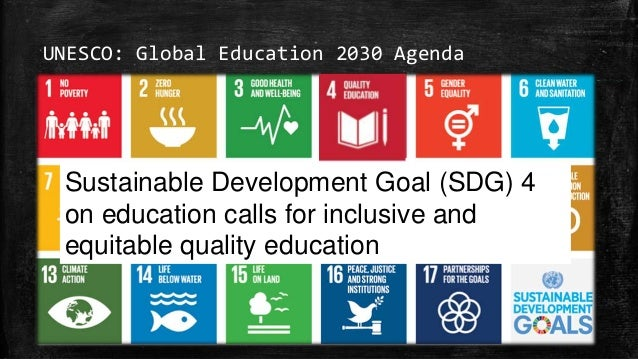 UNESCO: Global Education 2030 Agenda Sustainable Development Goal (SDG) 4 on education calls for inclusive and equitable q...