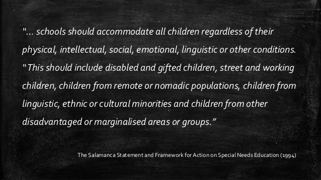 """""""… schools should accommodate all children regardless of their physical, intellectual, social, emotional, linguistic or ot..."""