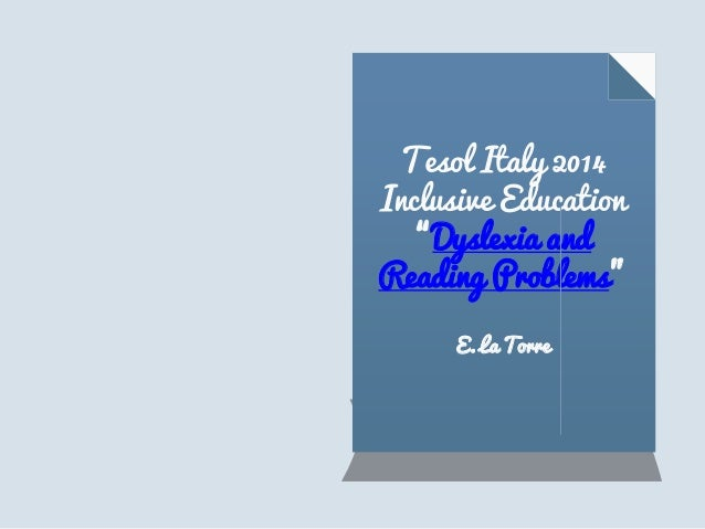 "Tesol Italy 2014 Inclusive Education ""Dyslexia and Reading Problems"" E. La Torre"