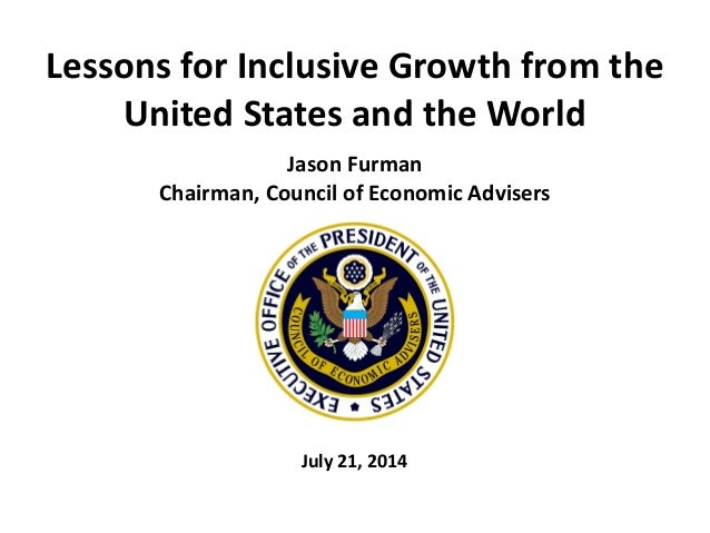 Lessons for Inclusive Growth from the United States and the World Jason Furman Chairman, Council of Economic Advisers July...