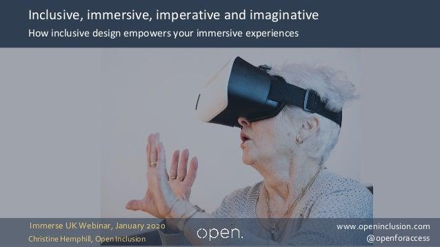 ©Open Inclusion 2020 Inclusive, immersive, imperative and imaginative Immerse UK Webinar, January 2020 Christine Hemphill,...