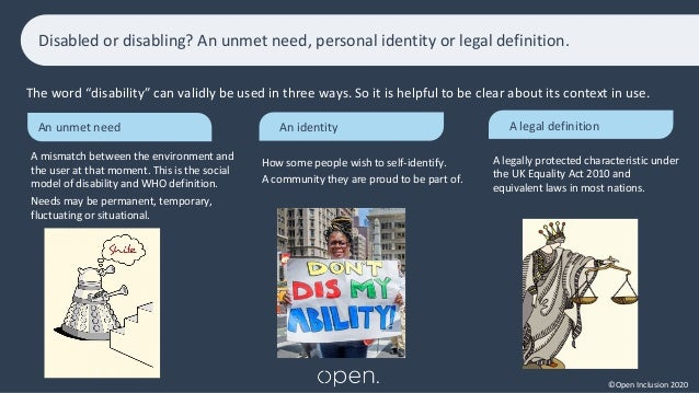 """©Open Inclusion 2020 Disabled or disabling? An unmet need, personal identity or legal definition. An unmet need The word """"..."""
