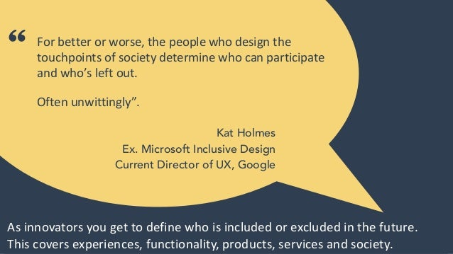 """©Open Inclusion 2020 """" Kat Holmes Ex. Microsoft Inclusive Design Current Director of UX, Google As innovators you get to d..."""