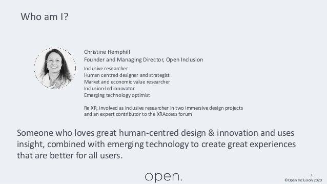 ©Open Inclusion 2020 3 Who am I? Christine Hemphill Founder and Managing Director, Open Inclusion Inclusive researcher Hum...