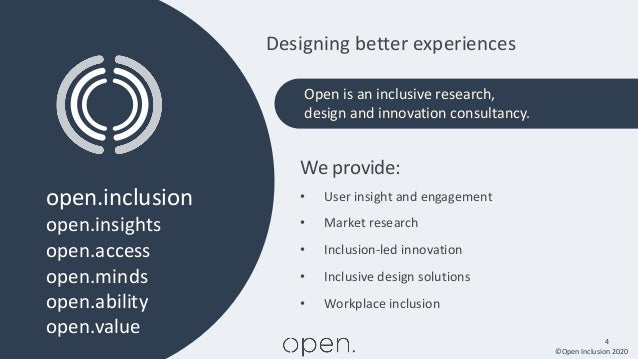 ©Open Inclusion 2020 4 open.inclusion open.insights open.access open.minds open.ability open.value We provide: • User insi...