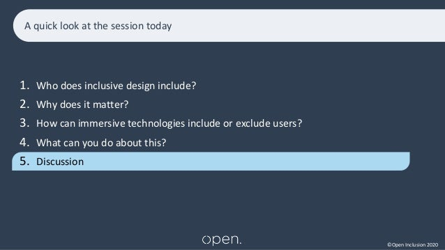 ©Open Inclusion 2020 A quick look at the session today 1. Who does inclusive design include? 2. Why does it matter? 3. How...
