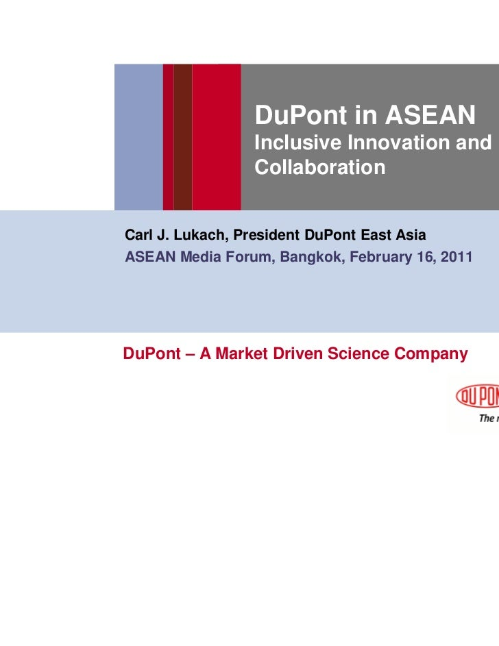 DuPont in ASEAN                Inclusive Innovation and                CollaborationCarl J. Lukach, President DuPont East ...