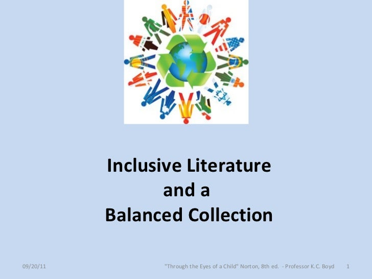 "Inclusive Literature and a  Balanced Collection 09/20/11 ""Through the Eyes of a Child"" Norton, 8th ed.  - Profes..."