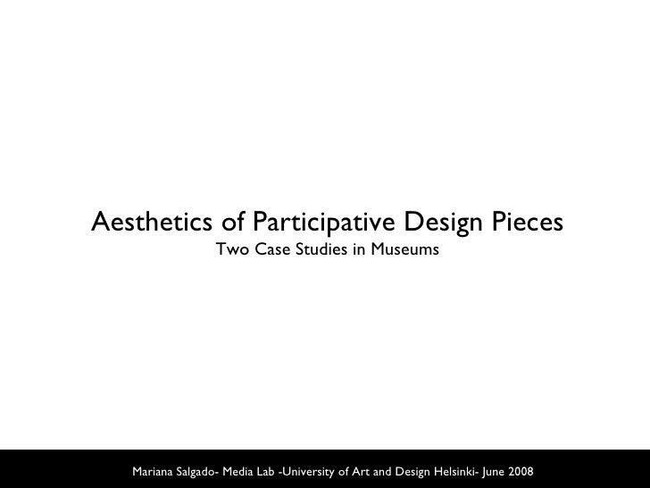 Mariana Salgado- Media Lab -University of Art and Design Helsinki- June 2008 Aesthetics of Participative Design Pieces Two...
