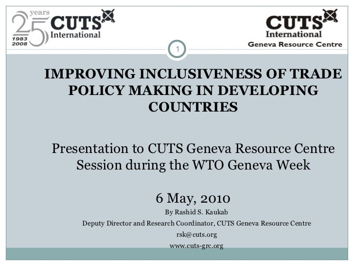 IMPROVING INCLUSIVENESS OF TRADE POLICY MAKING IN DEVELOPING COUNTRIES Presentation to CUTS Geneva Resource Centre Session...