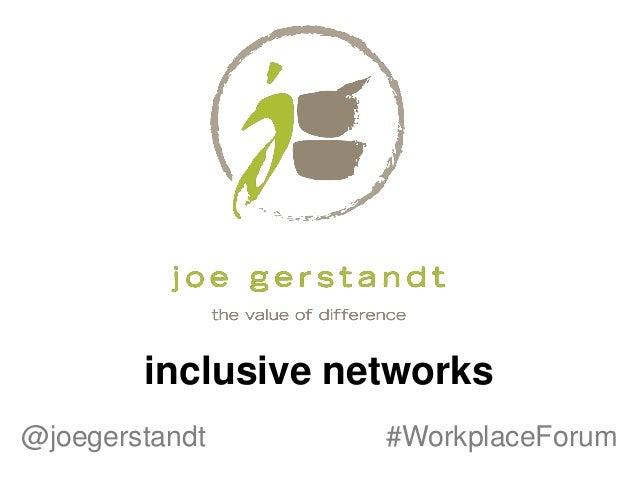 inclusive networks @joegerstandt #WorkplaceForum