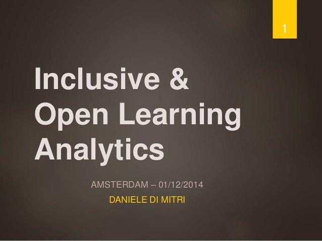 Inclusive & Open Learning Analytics AMSTERDAM – 01/12/2014 DANIELE DI MITRI 1