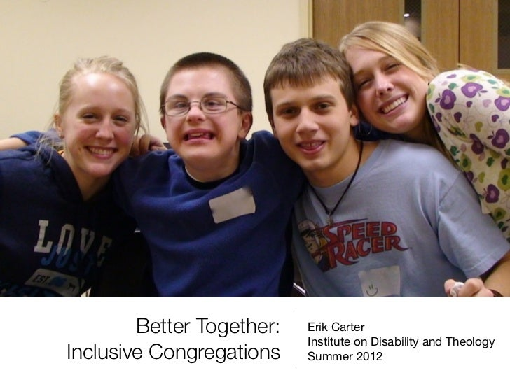 Better Together:   Erik Carter                           Institute on Disability and TheologyInclusive Congregations    Su...