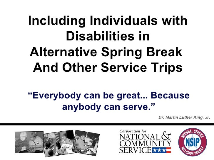 """"""" Everybody can be great... Because anybody can serve."""" Dr. Martin Luther King, Jr. Including Individuals with Disabilitie..."""