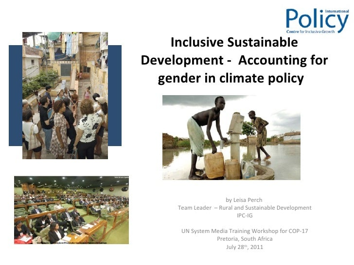 Inclusive Sustainable Development -  Accounting for gender in climate policy  by Leisa Perch  Team Leader  – Rural and Sus...