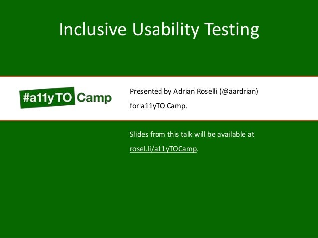 Inclusive Usability Testing Presented by Adrian Roselli (@aardrian) for a11yTO Camp. Slides from this talk will be availab...