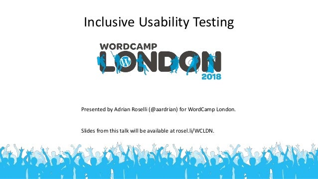 Inclusive Usability Testing Presented by Adrian Roselli (@aardrian) for WordCamp London. Slides from this talk will be ava...