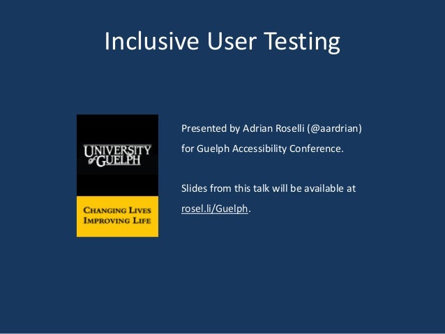 Inclusive User Testing Presented by Adrian Roselli (@aardrian) for Guelph Accessibility Conference. Slides from this talk ...